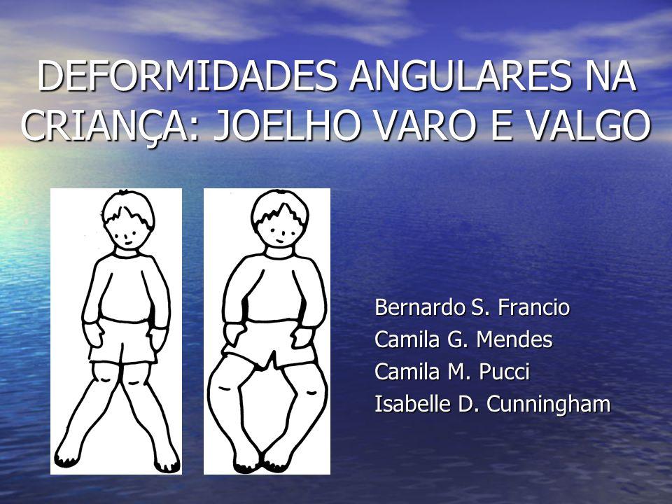 DEFORMIDADES ANGULARES NA CRIANÇA: JOELHO VARO E VALGO Bernardo S. Francio Camila G. Mendes Camila M. Pucci Isabelle D. Cunningham