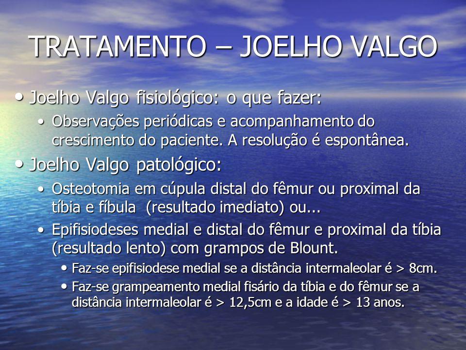 TRATAMENTO – JOELHO VALGO Joelho Valgo fisiológico: o que fazer: Joelho Valgo fisiológico: o que fazer: Observações periódicas e acompanhamento do cre
