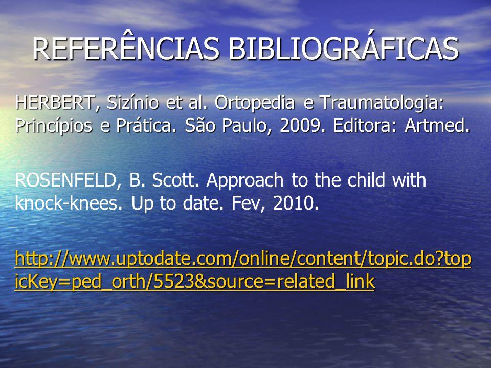 REFERÊNCIAS BIBLIOGRÁFICAS HERBERT, Sizínio et al. Ortopedia e Traumatologia: Princípios e Prática. São Paulo, 2009. Editora: Artmed. ROSENFELD, B. Sc