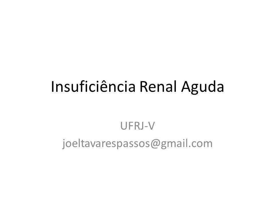 Insuficiência Renal Aguda UFRJ-V joeltavarespassos@gmail.com