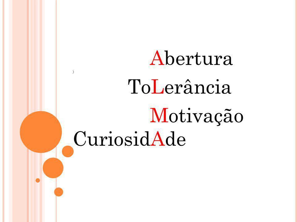 Abertura ) ToLerância Motivação CuriosidAde