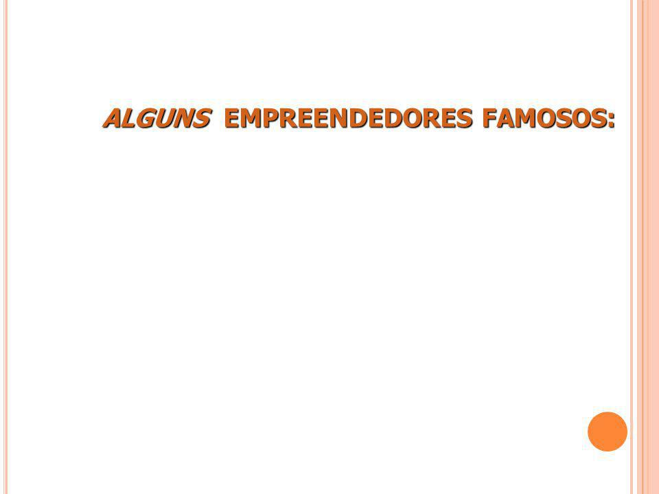 ALGUNS EMPREENDEDORES FAMOSOS: ALGUNS EMPREENDEDORES FAMOSOS: