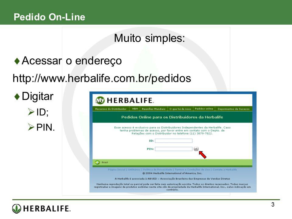 3 Pedido On-Line Acessar o endereço http://www.herbalife.com.br/pedidos Digitar ID; PIN. Muito simples: