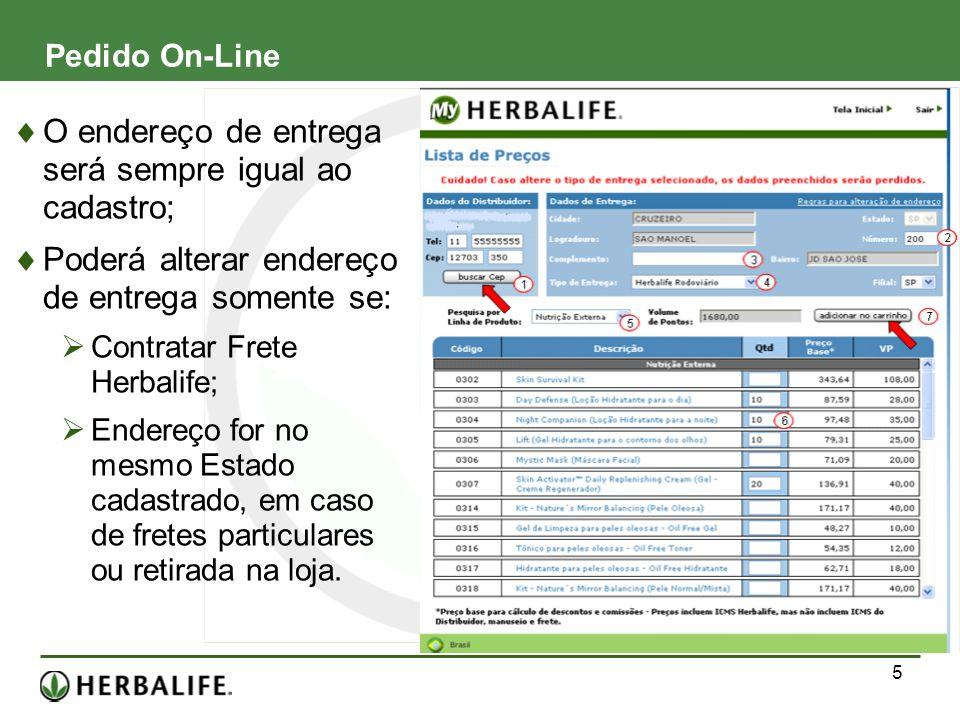 5 Pedido On-Line O endereço de entrega será sempre igual ao cadastro; Poderá alterar endereço de entrega somente se: Contratar Frete Herbalife; Endere
