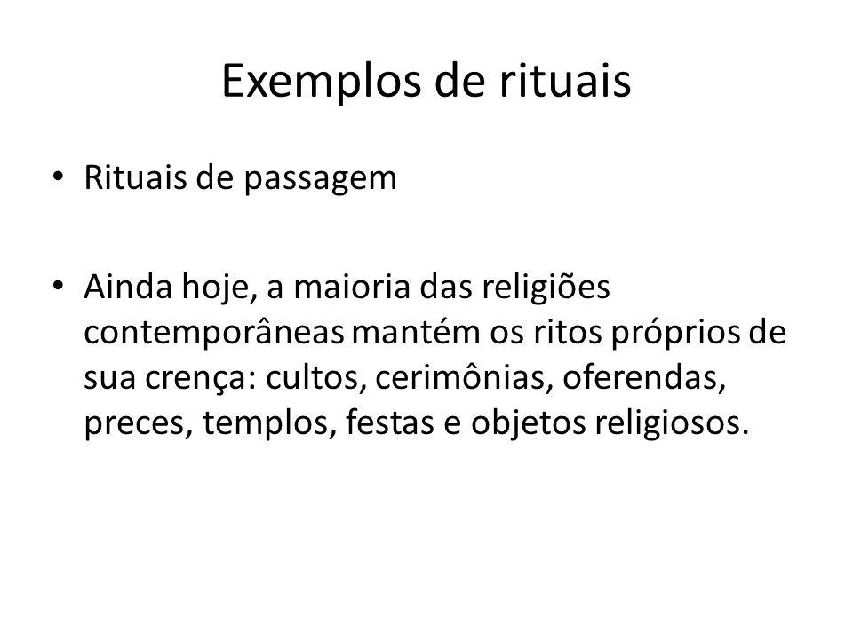 Exemplos de rituais Rituais de passagem Ainda hoje, a maioria das religiões contemporâneas mantém os ritos próprios de sua crença: cultos, cerimônias,