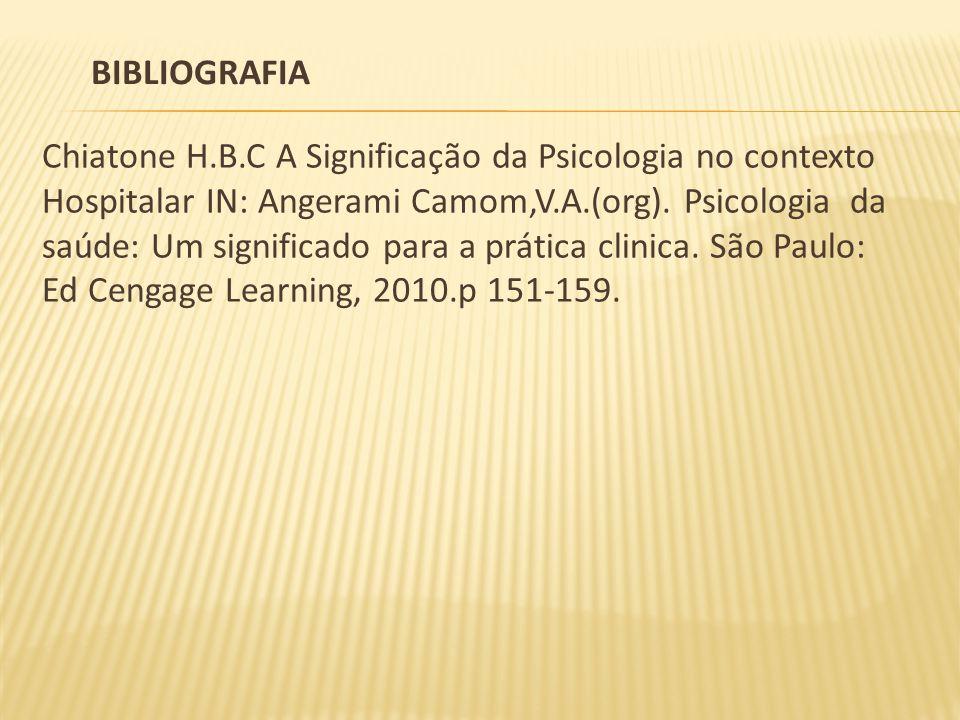 Chiatone H.B.C A Significação da Psicologia no contexto Hospitalar IN: Angerami Camom,V.A.(org).