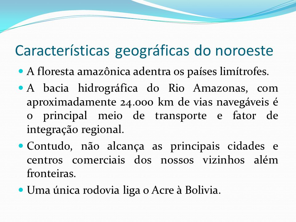 Características geográficas do noroeste A floresta amazônica adentra os países limítrofes. A bacia hidrográfica do Rio Amazonas, com aproximadamente 2
