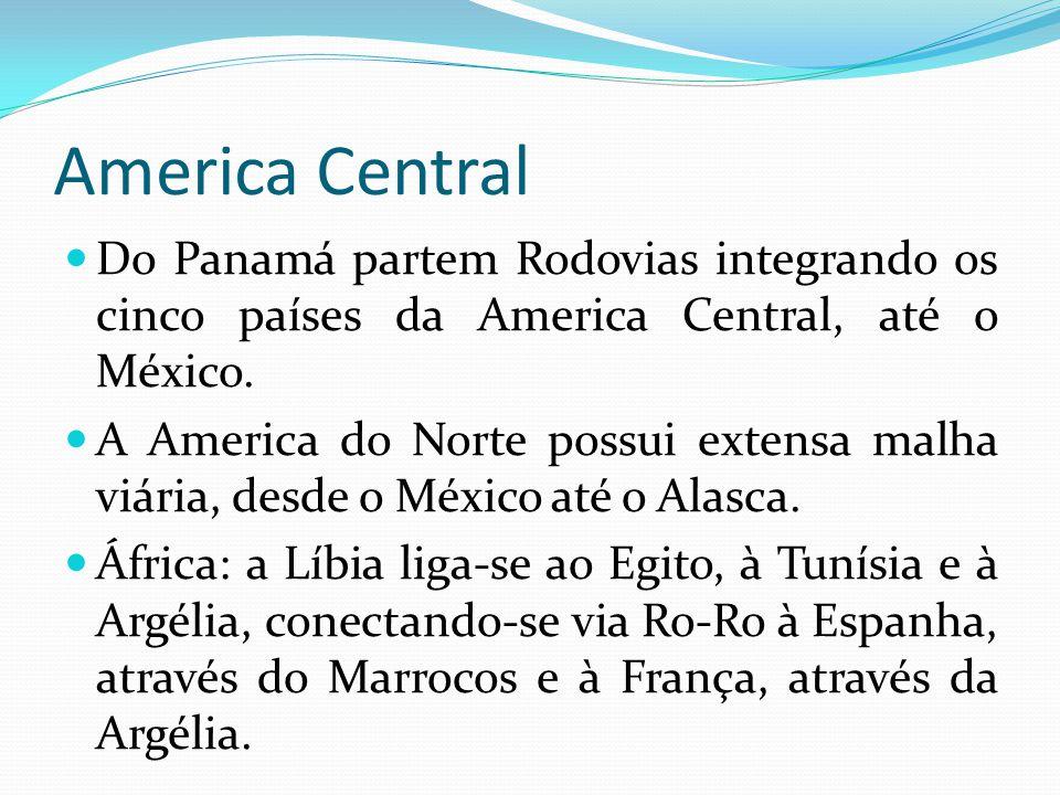 America Central Do Panamá partem Rodovias integrando os cinco países da America Central, até o México. A America do Norte possui extensa malha viária,