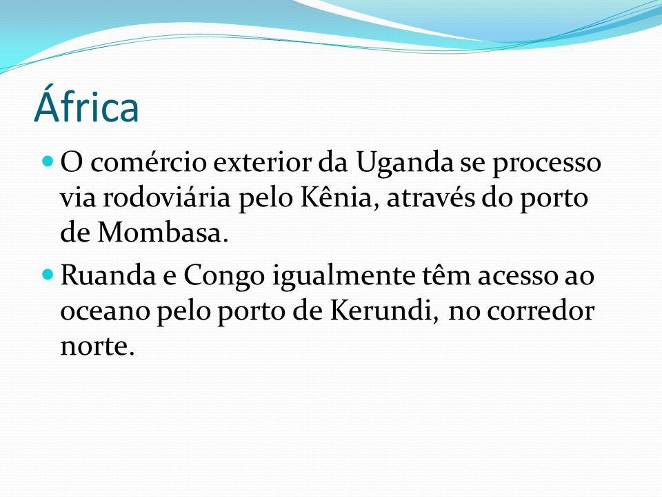 África O comércio exterior da Uganda se processo via rodoviária pelo Kênia, através do porto de Mombasa. Ruanda e Congo igualmente têm acesso ao ocean