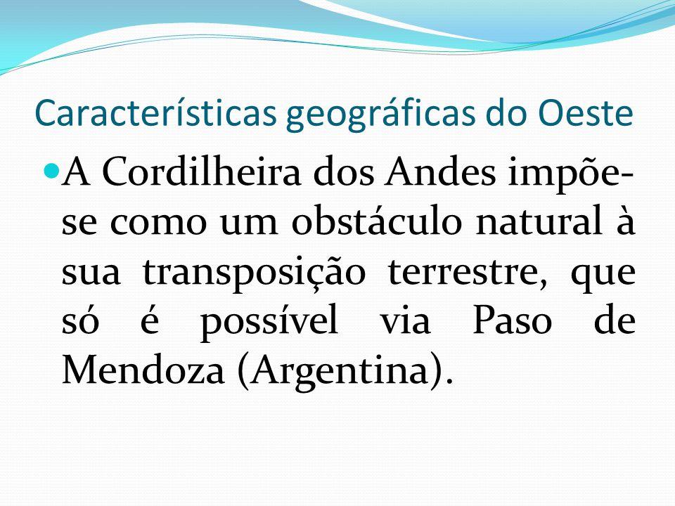 Características geográficas do Oeste A Cordilheira dos Andes impõe- se como um obstáculo natural à sua transposição terrestre, que só é possível via P