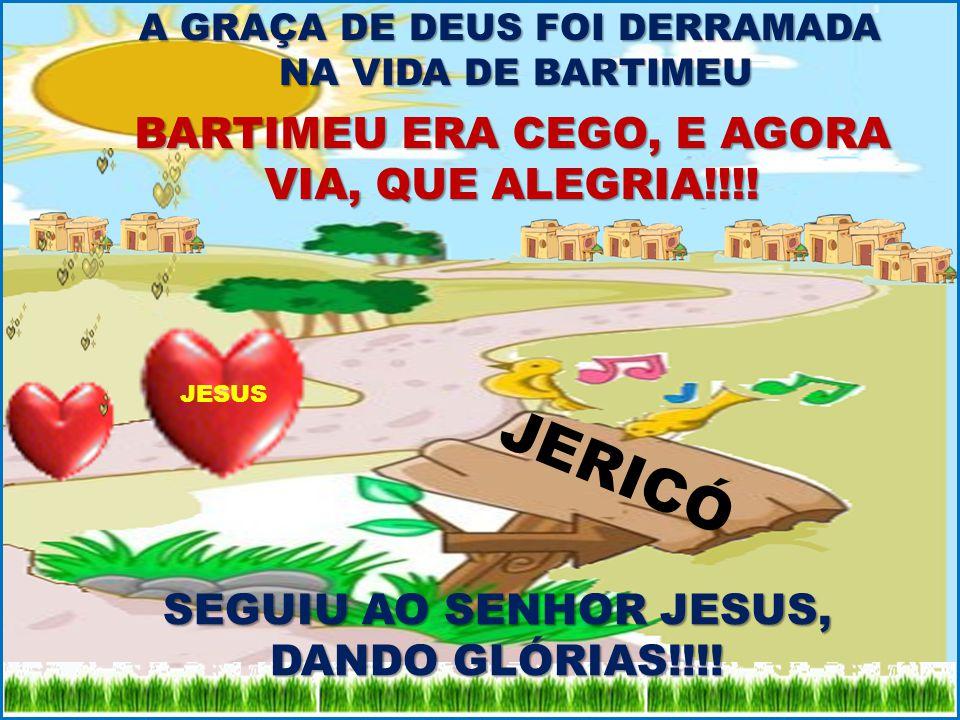 JERICÓ A GRAÇA DE DEUS FOI DERRAMADA NA VIDA DE BARTIMEU NA VIDA DE BARTIMEU BARTIMEU ERA CEGO, E AGORA VIA, QUE ALEGRIA!!!! SEGUIU AO SENHOR JESUS, D