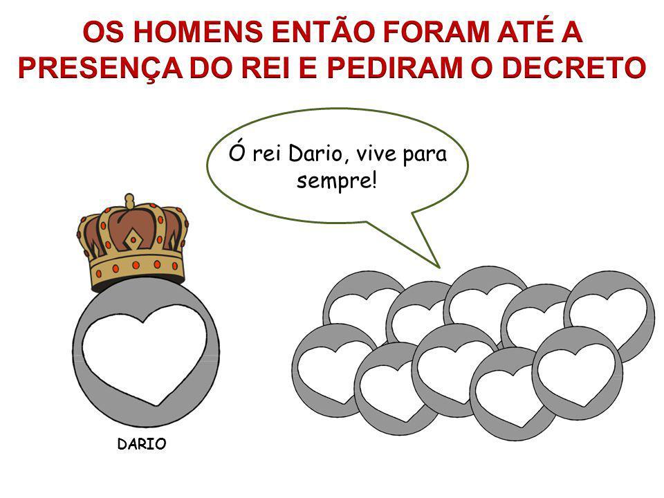 DARIO Ó rei Dario, vive para sempre!
