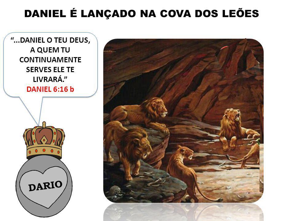 DARIO DANIEL DANIEL É LANÇADO NA COVA DOS LEÕES...DANIEL O TEU DEUS, A QUEM TU CONTINUAMENTE SERVES ELE TE LIVRARÁ. DANIEL 6:16 b...DANIEL O TEU DEUS,