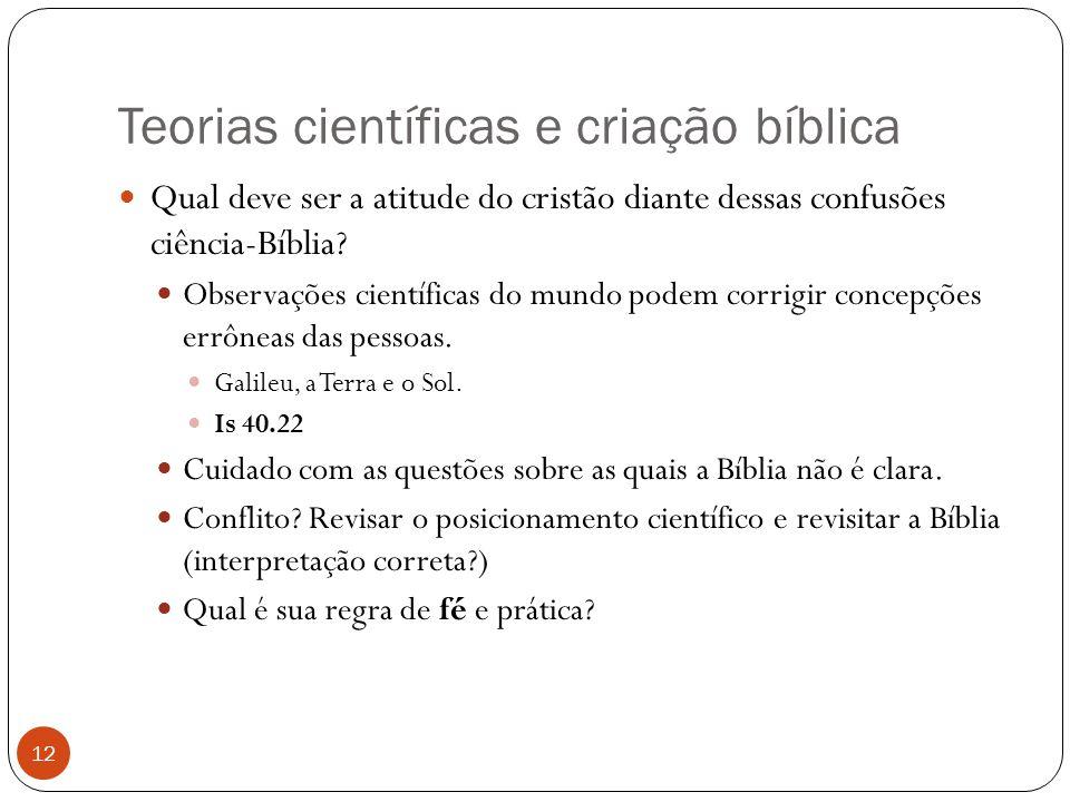 Teorias científicas e criação bíblica 12 Qual deve ser a atitude do cristão diante dessas confusões ciência-Bíblia? Observações científicas do mundo p