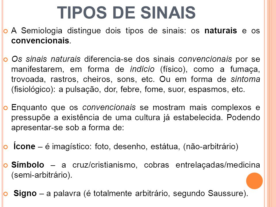 TIPOS DE SINAIS A Semiologia distingue dois tipos de sinais: os naturais e os convencionais. Os sinais naturais diferencia-se dos sinais convencionais