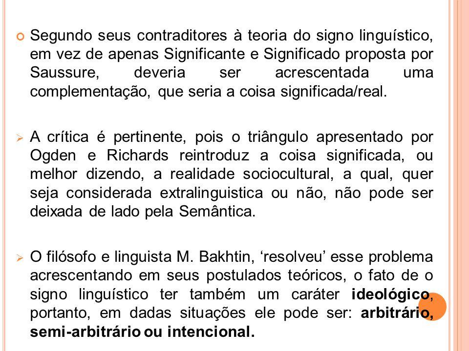 Segundo seus contraditores à teoria do signo linguístico, em vez de apenas Significante e Significado proposta por Saussure, deveria ser acrescentada