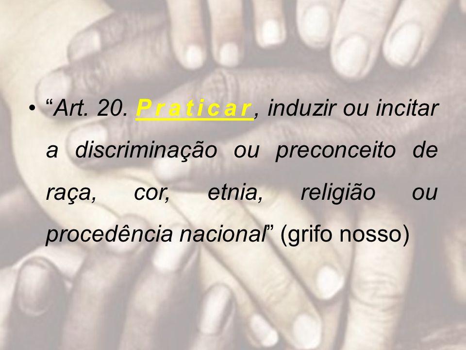 Art. 20. Praticar, induzir ou incitar a discriminação ou preconceito de raça, cor, etnia, religião ou procedência nacional (grifo nosso)