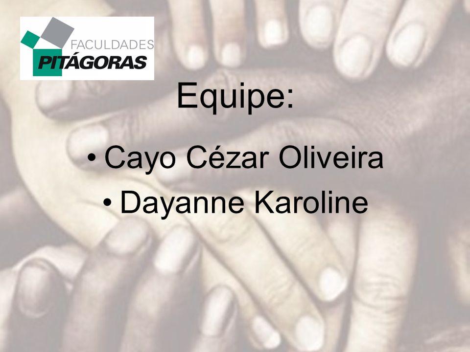 Equipe: Cayo Cézar Oliveira Dayanne Karoline