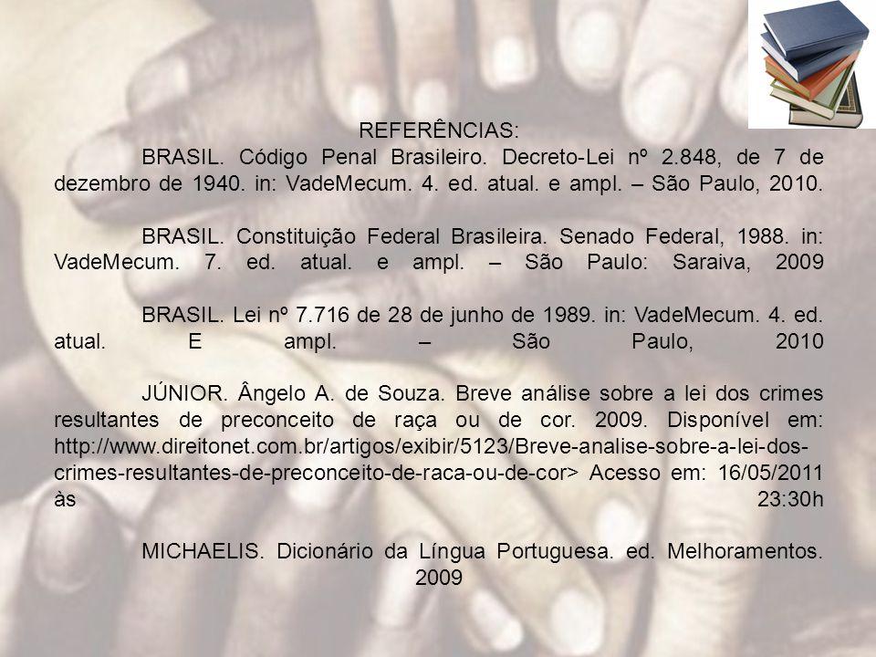 REFERÊNCIAS: BRASIL. Código Penal Brasileiro. Decreto-Lei nº 2.848, de 7 de dezembro de 1940. in: VadeMecum. 4. ed. atual. e ampl. – São Paulo, 2010.