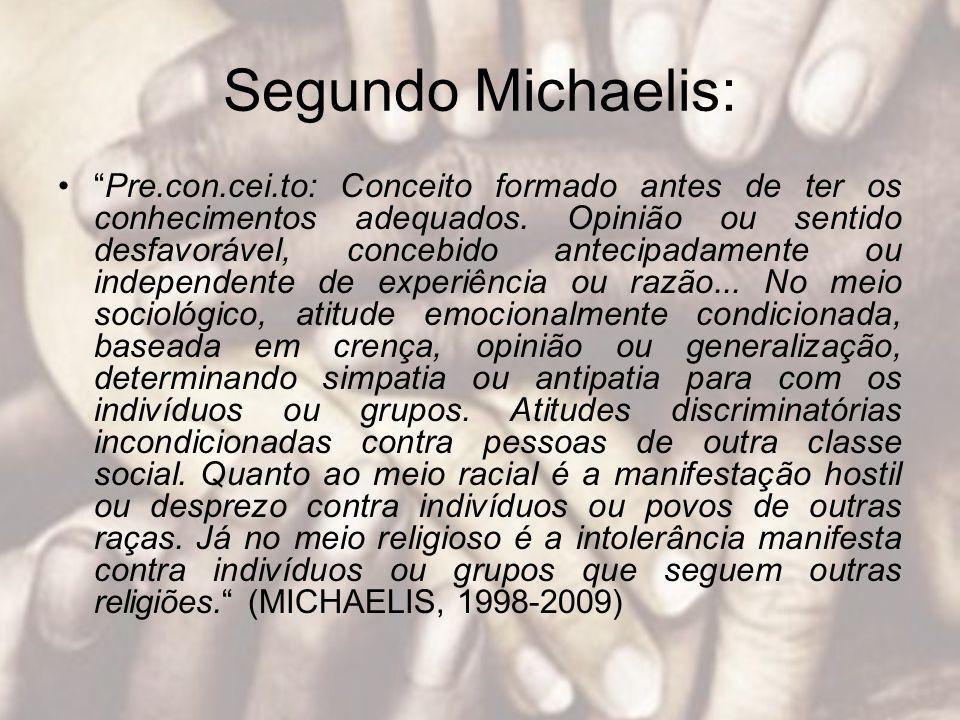 Segundo Michaelis: Pre.con.cei.to: Conceito formado antes de ter os conhecimentos adequados. Opinião ou sentido desfavorável, concebido antecipadament