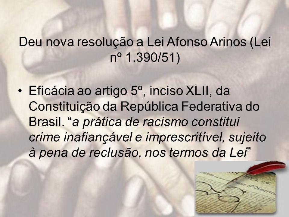 Deu nova resolução a Lei Afonso Arinos (Lei nº 1.390/51) Eficácia ao artigo 5º, inciso XLII, da Constituição da República Federativa do Brasil. a prát