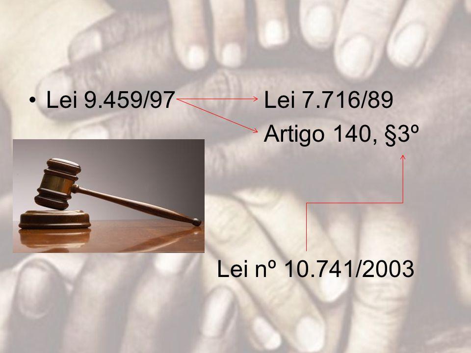 Lei 9.459/97Lei 7.716/89 Artigo 140, §3º Lei nº 10.741/2003