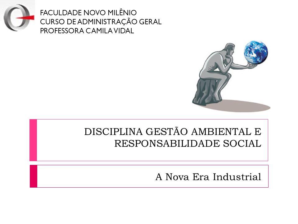 A Nova Era Industrial FACULDADE NOVO MILÊNIO CURSO DE ADMINISTRAÇÃO GERAL PROFESSORA CAMILA VIDAL DISCIPLINA GESTÃO AMBIENTAL E RESPONSABILIDADE SOCIA