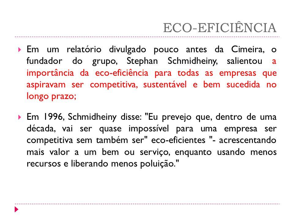 ECO-EFICIÊNCIA Em um relatório divulgado pouco antes da Cimeira, o fundador do grupo, Stephan Schmidheiny, salientou a importância da eco-eficiência p