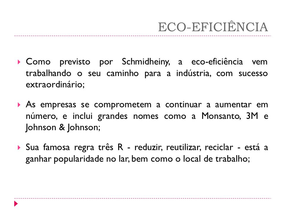 ECO-EFICIÊNCIA Como previsto por Schmidheiny, a eco-eficiência vem trabalhando o seu caminho para a indústria, com sucesso extraordinário; As empresas