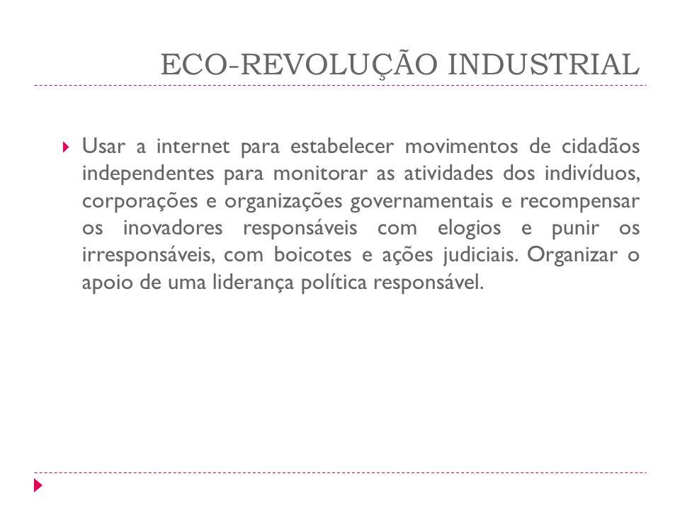 ECO-REVOLUÇÃO INDUSTRIAL Usar a internet para estabelecer movimentos de cidadãos independentes para monitorar as atividades dos indivíduos, corporaçõe
