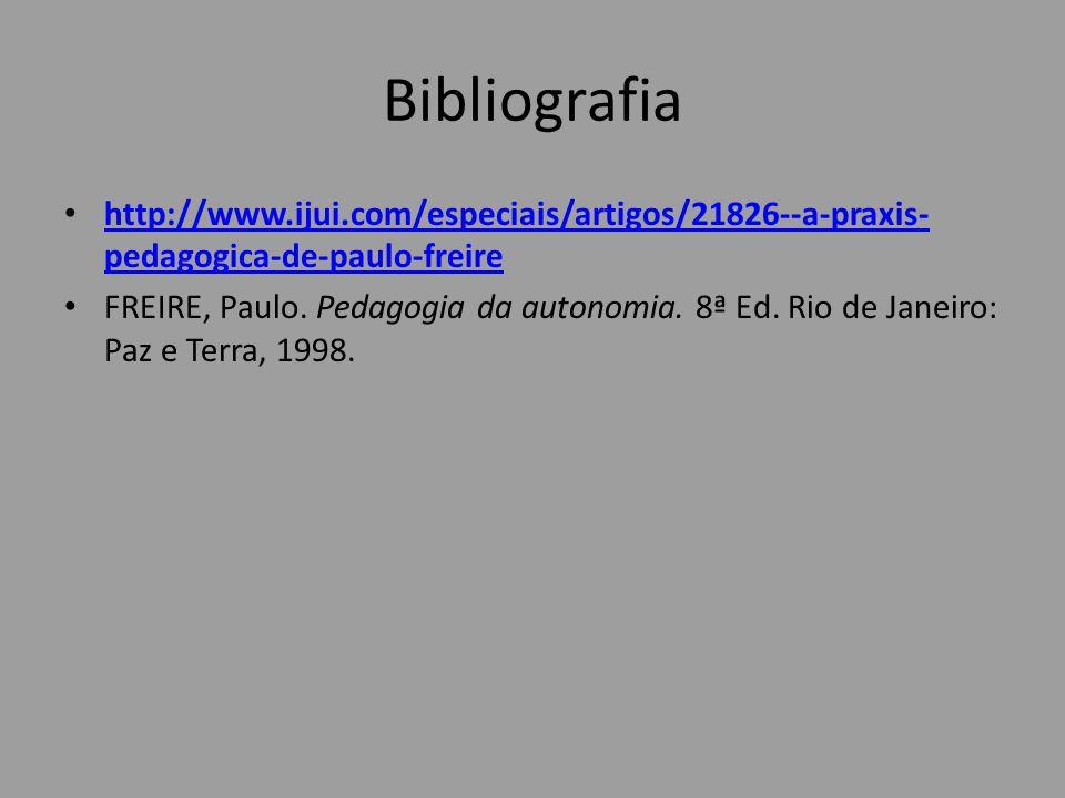 Bibliografia http://www.ijui.com/especiais/artigos/21826--a-praxis- pedagogica-de-paulo-freire http://www.ijui.com/especiais/artigos/21826--a-praxis-