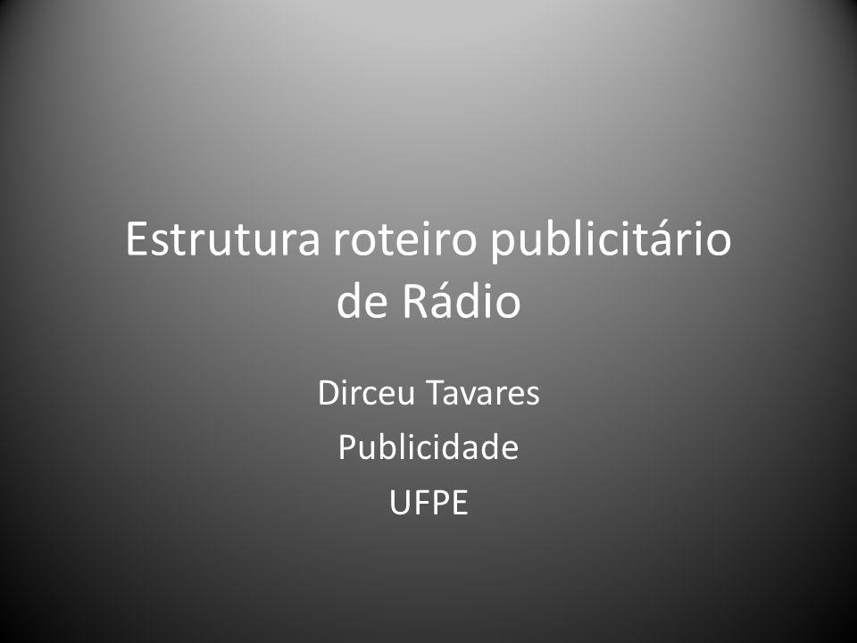 Estrutura roteiro publicitário de Rádio Dirceu Tavares Publicidade UFPE