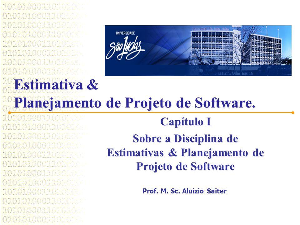 Estimativa & Planejamento de Projeto de Software. Capítulo I Sobre a Disciplina de Estimativas & Planejamento de Projeto de Software Prof. M. Sc. Alui