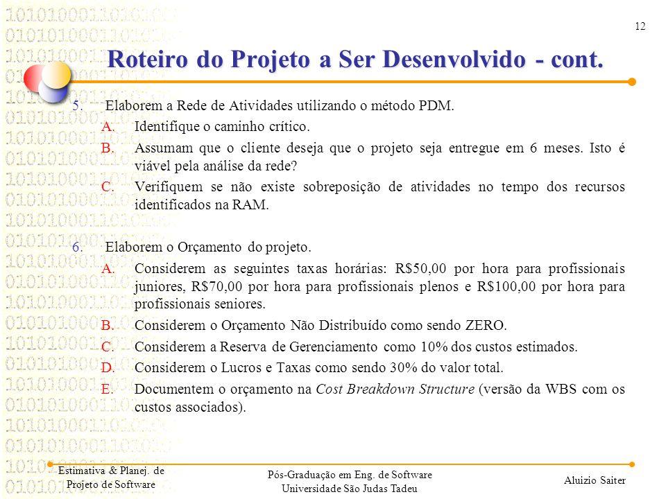12 Aluizio Saiter Roteiro do Projeto a Ser Desenvolvido - cont. 5.Elaborem a Rede de Atividades utilizando o método PDM. A.Identifique o caminho críti