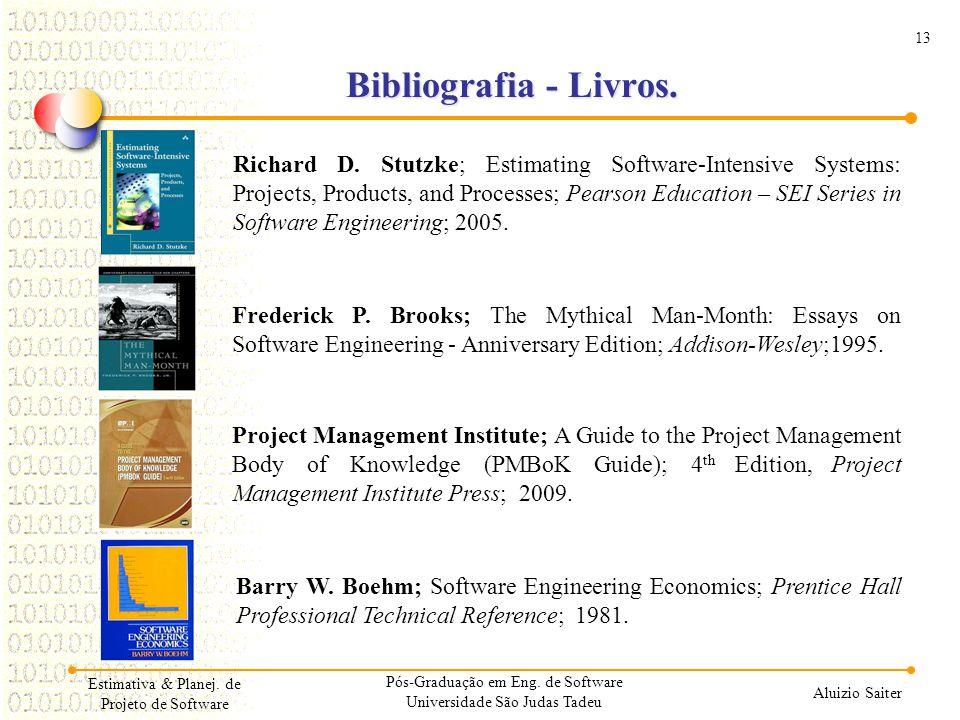 13 Aluizio Saiter Estimativa & Planej. de Projeto de Software Bibliografia - Livros. Richard D. Stutzke; Estimating Software-Intensive Systems: Projec