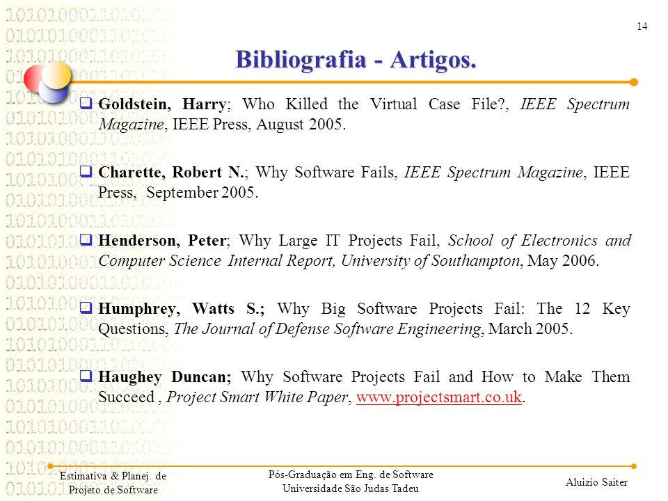 14 Aluizio Saiter Estimativa & Planej. de Projeto de Software Bibliografia - Artigos. Goldstein, Harry; Who Killed the Virtual Case File?, IEEE Spectr