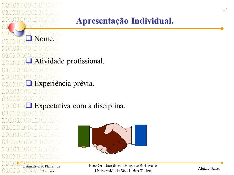 17 Aluizio Saiter Estimativa & Planej. de Projeto de Software Apresentação Individual. Nome. Atividade profissional. Experiência prêvia. Expectativa c