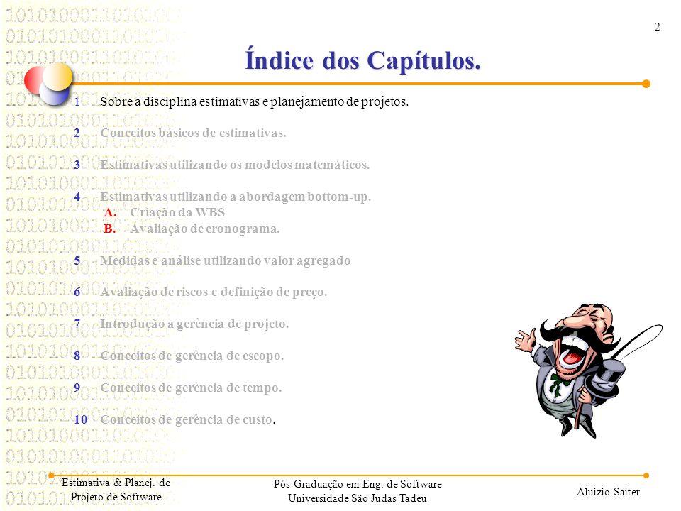 2 Aluizio Saiter Estimativa & Planej. de Projeto de Software Índice dos Capítulos. 1Sobre a disciplina estimativas e planejamento de projetos. 2Concei