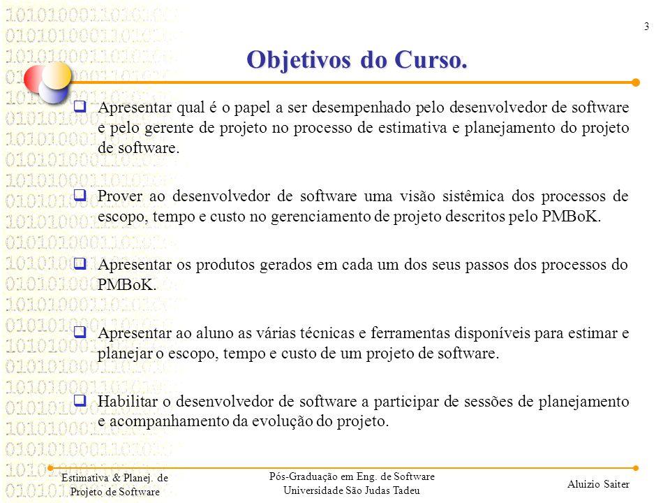 3 Aluizio Saiter Objetivos do Curso. Apresentar qual é o papel a ser desempenhado pelo desenvolvedor de software e pelo gerente de projeto no processo