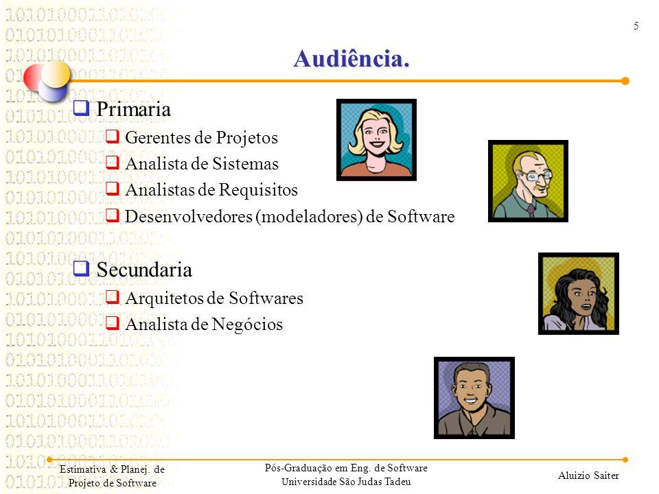 5 Aluizio Saiter Audiência. Primaria Gerentes de Projetos Analista de Sistemas Analistas de Requisitos Desenvolvedores (modeladores) de Software Secun