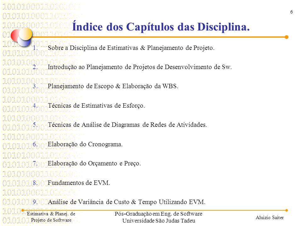 6 Aluizio Saiter Índice dos Capítulos das Disciplina. 1.Sobre a Disciplina de Estimativas & Planejamento de Projeto. 2.Introdução ao Planejamento de P