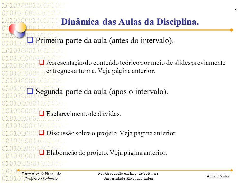 8 Aluizio Saiter Estimativa & Planej. de Projeto de Software Dinâmica das Aulas da Disciplina. Primeira parte da aula (antes do intervalo). Apresentaç