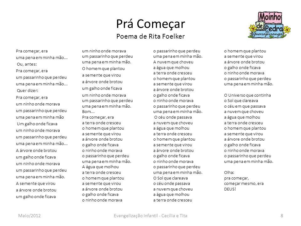 Prá Começar Poema de Rita Foelker Pra começar, era uma pena em minha mão... Ou, antes: Pra começar, era um passarinho que perdeu uma pena em minha mão