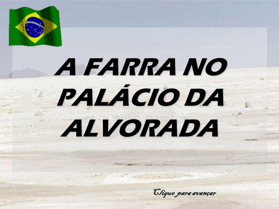 A FARRA NO PALÁCIO DA ALVORADA Clique para avançar