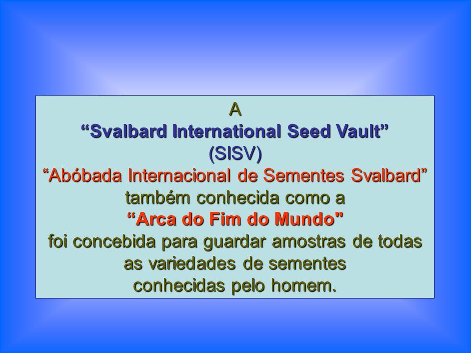 A Svalbard International Seed Vault (SISV) Abóbada Internacional de Sementes Svalbard também conhecida como a Arca do Fim do Mundo foi concebida para guardar amostras de todas as variedades de sementes conhecidas pelo homem.