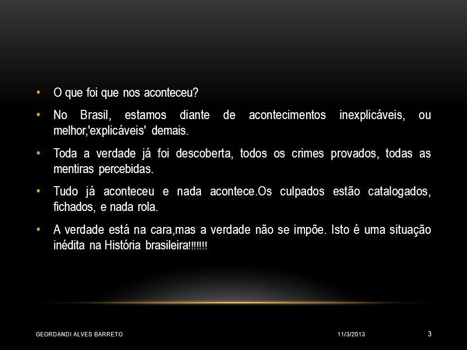 A VERDADE ESTÁ NA CARA, MAS NÃO SE IMPÕE. ARNALDO JABOUR 11/3/2013GEORDANDI ALVES BARRETO 2