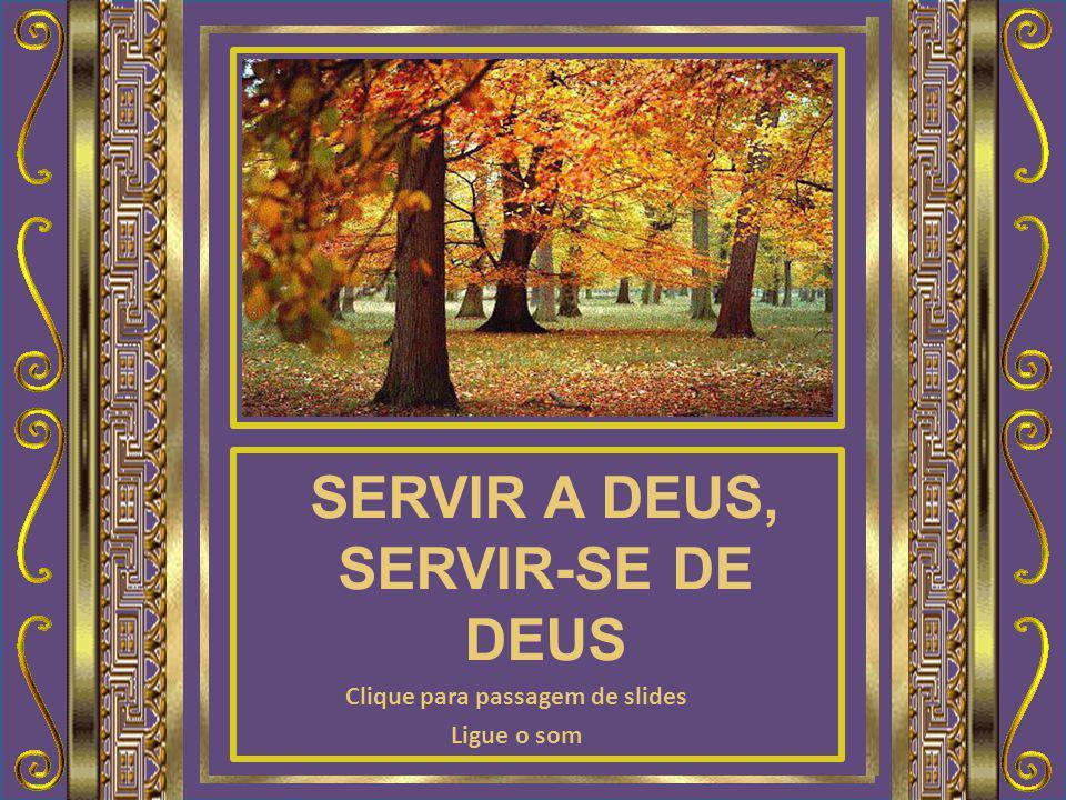 SERVIR A DEUS é entregar-se a Ele como um canal de bênçãos.