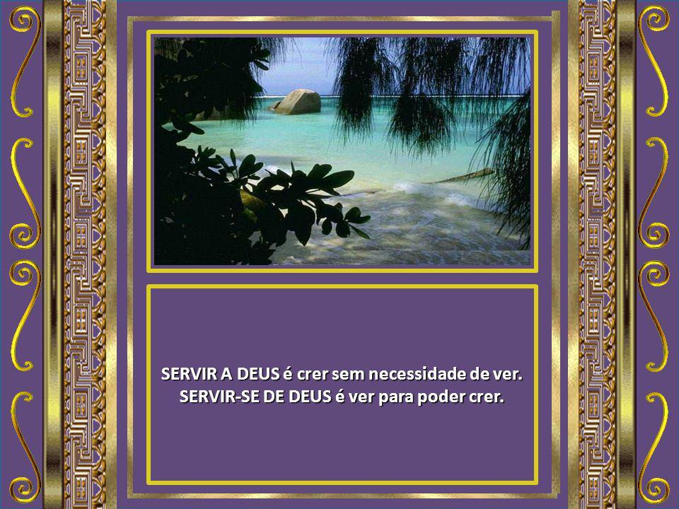 SERVIR A DEUS é estar em comunhão com Ele em todos os momentos da vida, em oração. SERVIR-SE DE DEUS é só buscar Sua presença nos momentos difíceis, e