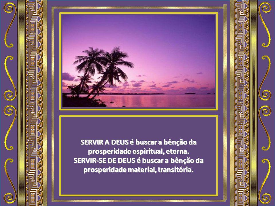 SERVIR A DEUS é ofertar sem nada esperar receber, por gratidão e adoração. SERVIR-SE DE DEUS é ofertar em troca de Sua fidelidade na retribuição com b