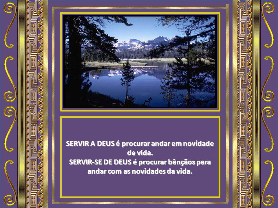 SERVIR A DEUS é buscar a bênção da prosperidade espiritual, eterna. SERVIR-SE DE DEUS é buscar a bênção da prosperidade material, transitória.